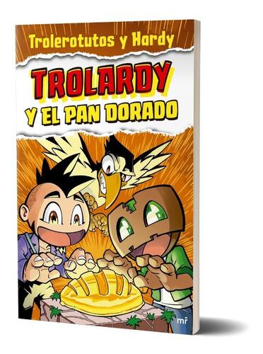 Imagen 1 de 5 de Trolardy Y El Pan Dorado De Trolerotutos Y Hardy