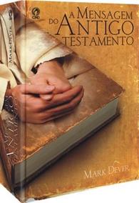 A Mensagem Do Antigo Testamento / Mark Dever - Cpad
