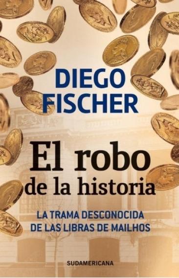 Diego Fischer - El Robo De La Historia
