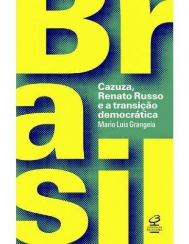 Brasil - Cazuza Renato Russo E A Transicao Democratica - Civ