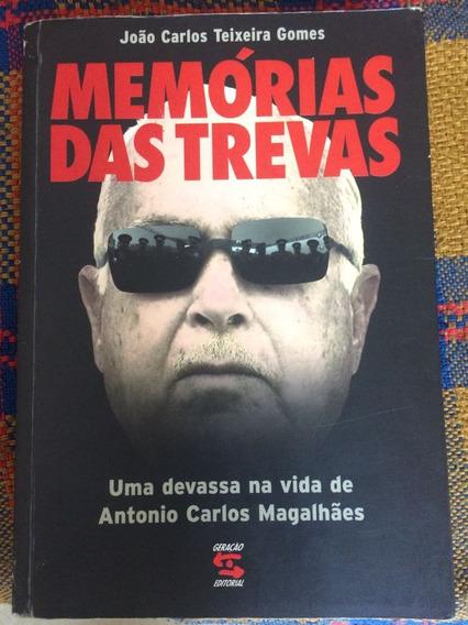 Memórias Das Trevas Devassa Na Vida Antonio Carlos Magalhães