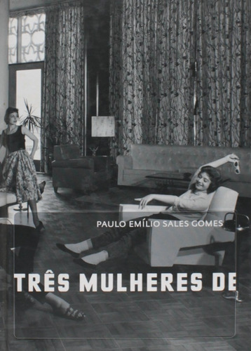 Livro - Três Mulheres De Três Pppês Paulo Emilio Sales Gomes