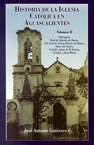Historia De La Iglesia Catolica En Aguascalientes Vol Ii (20