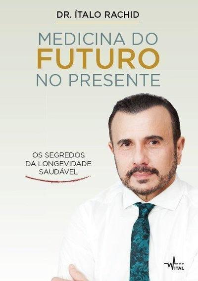 Medicina Do Futuro No Presente - Os Segredos Da Longevidade