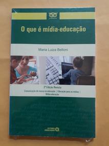 Livro O Que É Mídia-educação - Maria Luiza Belloni