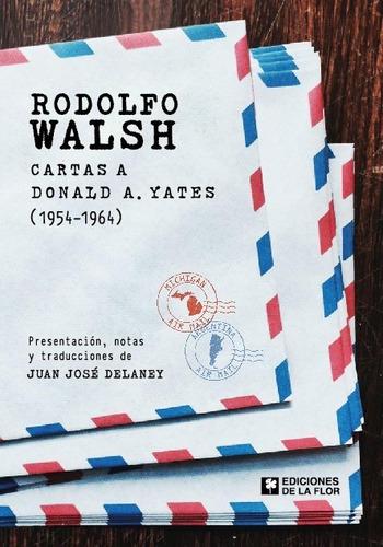 Rodolfo Walsh. Cartas A Donald Yates