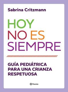 Libro Hoy No Es Siempre Critzmann Guía Crianza Respetuosa