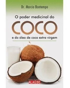 Livro - O Poder Medicinal Do Coco E Do Óleo De Coco ...