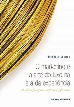 Marketing E A Arte Do Luxo Na Era Da Experiencia, O - E In