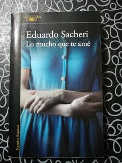 Libro Lo Mucho Que Te Ame De Eduardo Sacheri Hago Envios