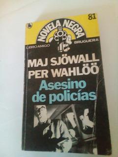 D7 Asesino De Policias- M Sjowall, P Wahloo- Bruguera- 1983