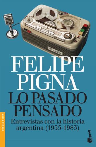 Imagen 1 de 3 de Lo Pasado Pensado De Felipe Pigna - Booket