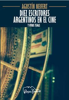 Diez Escritores Argentinos En El Cine - Ediciones Fabro