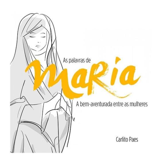 Livro Carlito Paes - As Palavras De Maria - A Bem-aventurad