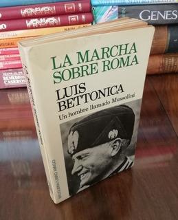 La Marcha Sobre Roma Un Hombre Llamado Mussolini - Bettonica