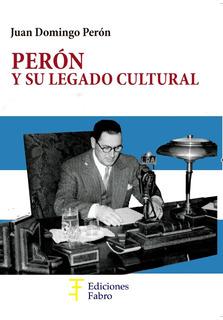 Perón Y Su Legado Cultural . Ed. Fabro
