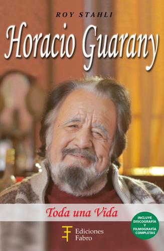 Imagen 1 de 3 de Horacio Guarany. Toda Una Vida. Ediciones Fabro