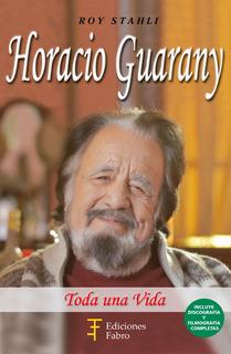 Horacio Guarany. Toda Una Vida. Ediciones Fabro