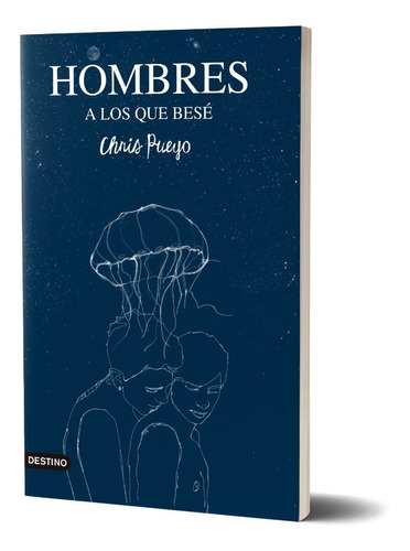 Hombres A Los Que Besé  De Chris Pueyo - Destino
