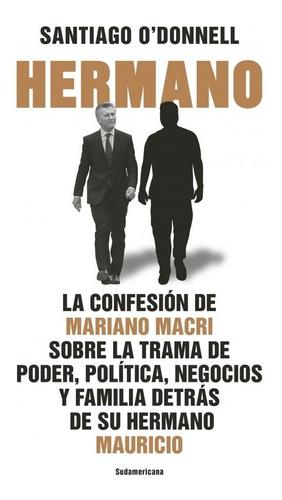 Hermano - Santiago O Donnell - Libro Macri - Sudamericana *