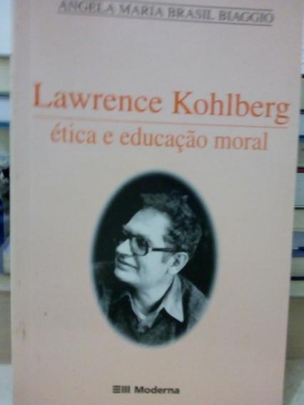Livro Lawrence Kohlberg Ética E Educação Moral Angela Biagg