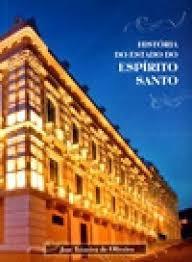 História Do Estado Do Espírito Santo José Teixeira De O