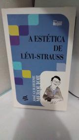 A Estética De Leví-strauss - José Guilherme Merquior