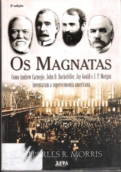 Os Magnatas - Charles R. Morris 7