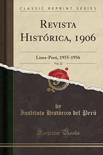 Revista Hist�rica, 1906, Vol. 22 : Lima-per�, 1955-1956