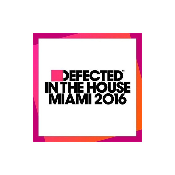 Defected In The House Miami 2016 Defected In The House Miami