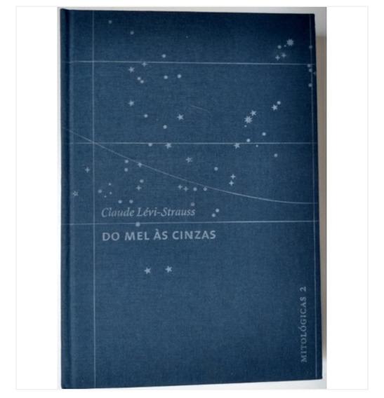 Livro Claude Lévi- Strauss - Do Mel Às Cinzas- Cosac Naify