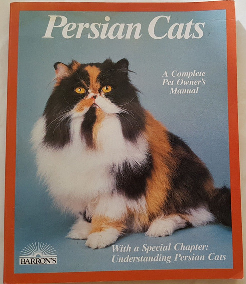 Persian Cats. A Complete Pet Owner`s Manual.