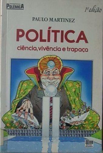 Livro Política: Ciência, Vivência E Trapaça Paulo Martinez