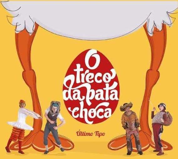 Cd - O Treco Da Pata Choca - ( Último Tipo ) -2014 Digipack