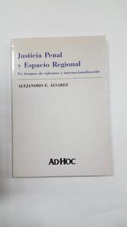 Alvarez, Alejandro. Justicia Penal Y Espacio Regional.