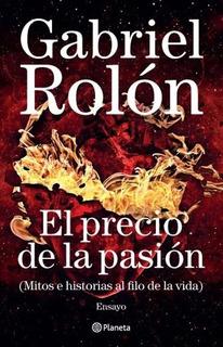 El Precio De La Pasión - Gabriel Rolón Libro Nuevo