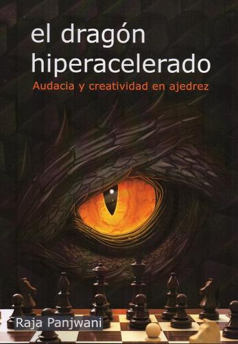 El Dragon Hiperacelerado - Audacia Y Creatividad En Ajedrez