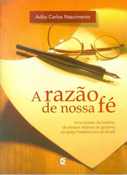 Livro Adão Carlos Do Nascimento - Razão Da Nossa Fé