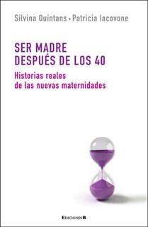 Ser Madre Después De Los 40 - Quintans Y Iacovone