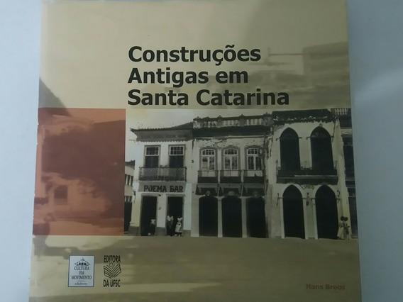 Livro Construções Antigas Em Santa Catarina - Hans Broos - E