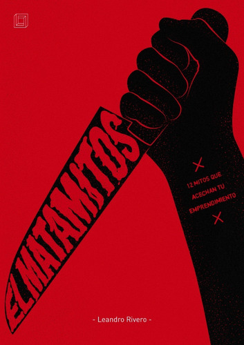 El Matamitos: 12 Mitos Que Acechan A Tu Emprendimiento