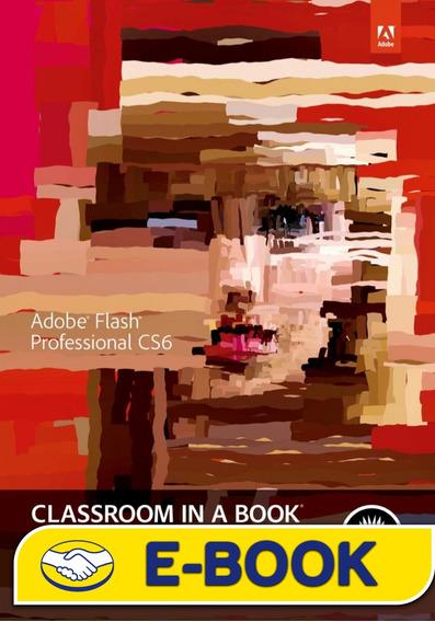Livro Adobe Flash Professional Cs6: Classroom In A Book