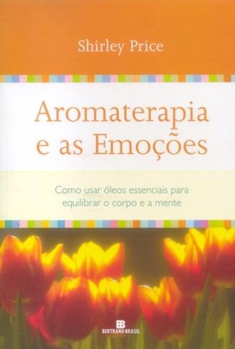 Aromaterapia E As Emoções - Shirley Price