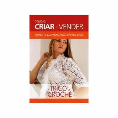 Tricô E Crochê - Criar E Vender - Livro Novo Lacrado