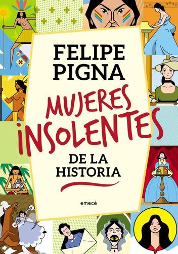 Imagen 1 de 3 de Mujeres Insolentes De La Historia  De Felipe Pigna - Emecé