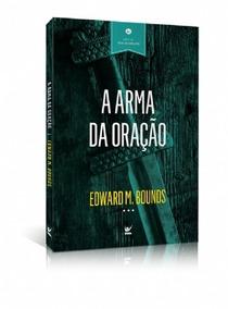 Livro A Arma Da Oração - E. M. Bounds