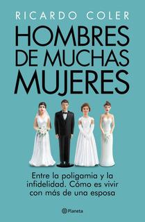 Hombres De Muchas Mujeres De Ricardo Coler - Planeta