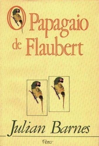 Livro O Papagaio De Flaubert Julian Barnes