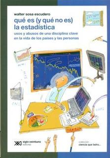 Qué Es Y Qué No Es La Estadística, Sosa Escudero, Ed. Sxxi