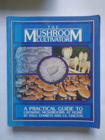 The Mushroom Cultivator: A Practical Guide To Growing...